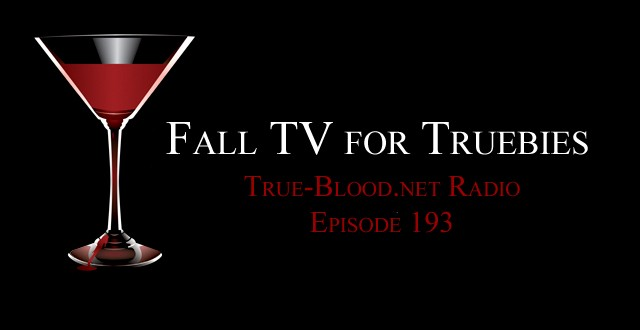 True Blood Radio 193: Fall TV For Truebies