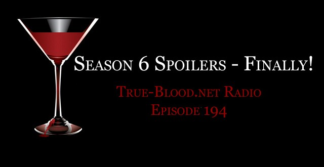 True Blood Radio 194: Season 6 Spoilers &#8211; Finally!