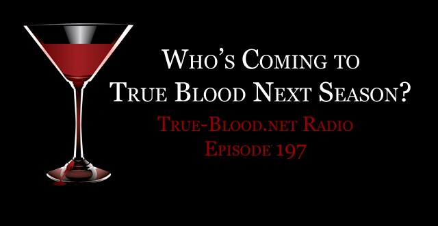 True Blood Radio 197: Who's Coming to True Blood in Season 6?