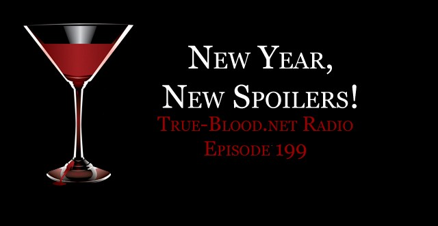 True Blood Radio 199: New Year, New Spoilers!