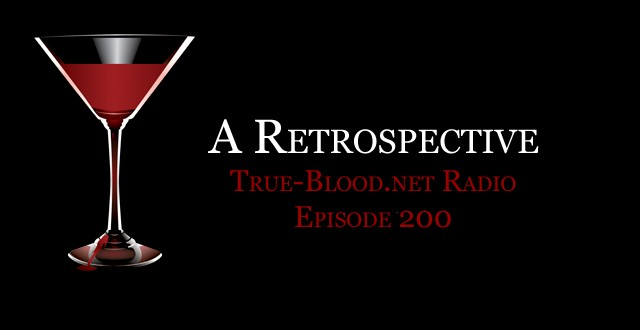 True Blood Radio 200: A Retrospective