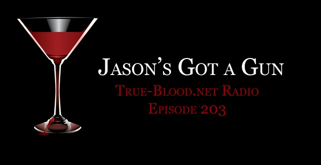 True Blood Radio 203: Jason's Got a Gun
