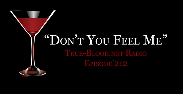 "True Blood Radio 212: ""Don't You Feel Me"""