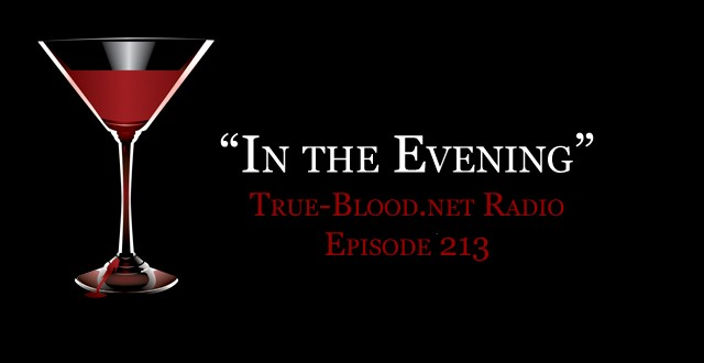 True Blood Radio 213: In the Evening