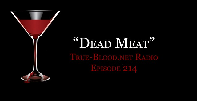 True Blood Radio 214: Dead Meat